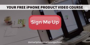 Free iPhone Product Video Course at the Smartphone Marketing School