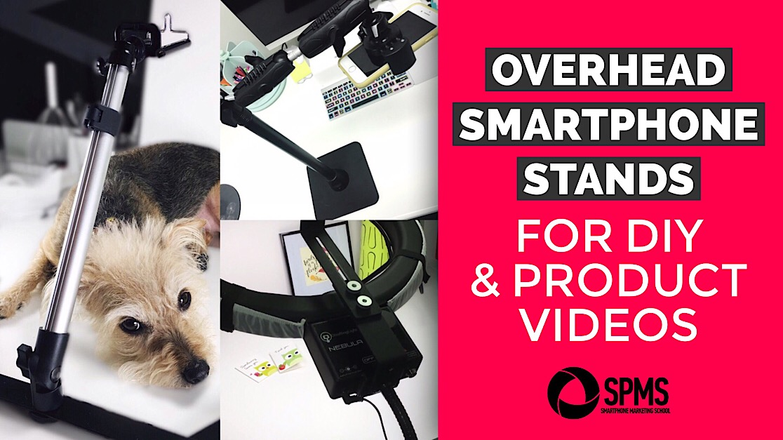 Overhead Smartphone Stands for DIY and Product Videos